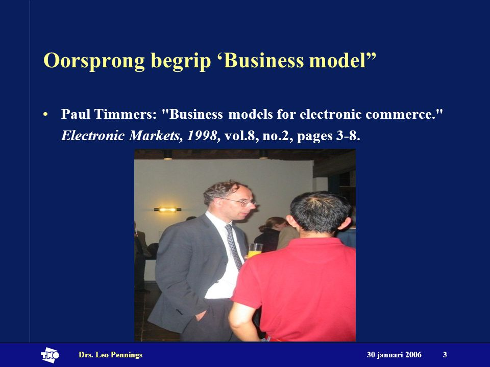 30 januari 2006Drs.Leo Pennings4 Wat is een business model.