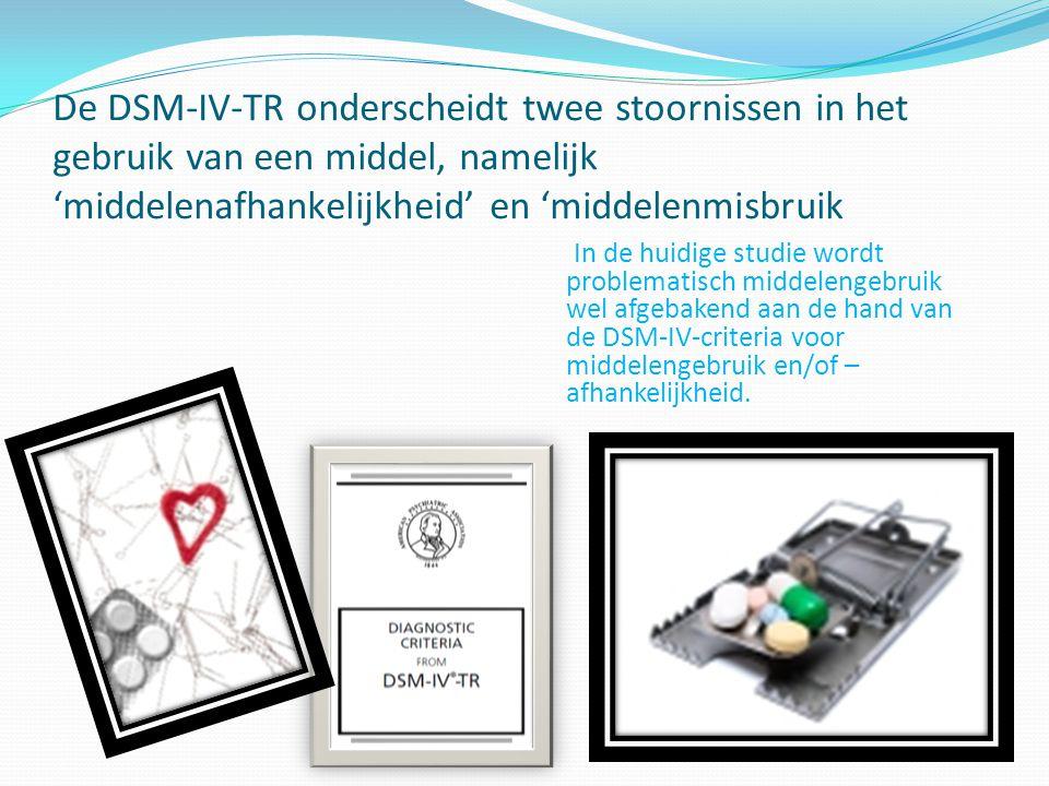 De DSM-IV-TR onderscheidt twee stoornissen in het gebruik van een middel, namelijk 'middelenafhankelijkheid' en 'middelenmisbruik In de huidige studie wordt problematisch middelengebruik wel afgebakend aan de hand van de DSM-IV-criteria voor middelengebruik en/of – afhankelijkheid.