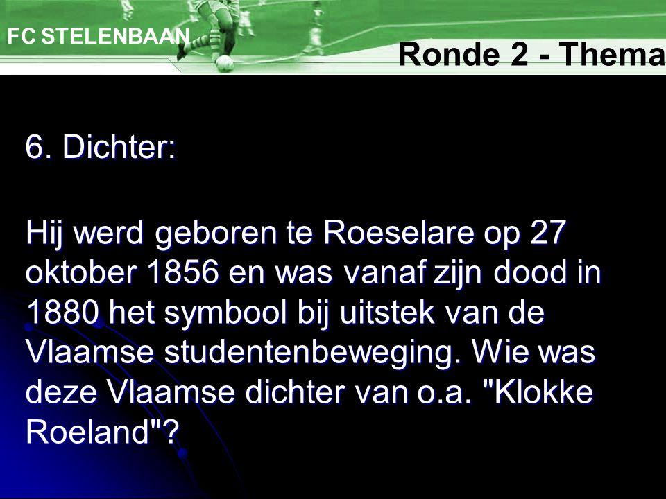 6. Dichter: FC STELENBAAN Hij werd geboren te Roeselare op 27 oktober 1856 en was vanaf zijn dood in 1880 het symbool bij uitstek van de Vlaamse stude