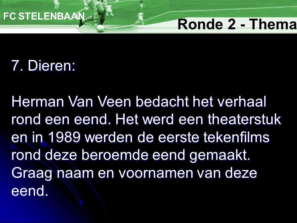 7. Dieren: FC STELENBAAN Herman Van Veen bedacht het verhaal rond een eend.
