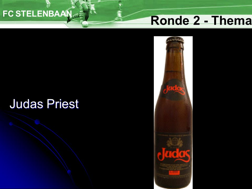 Judas Priest FC STELENBAAN Ronde 2 - Thema