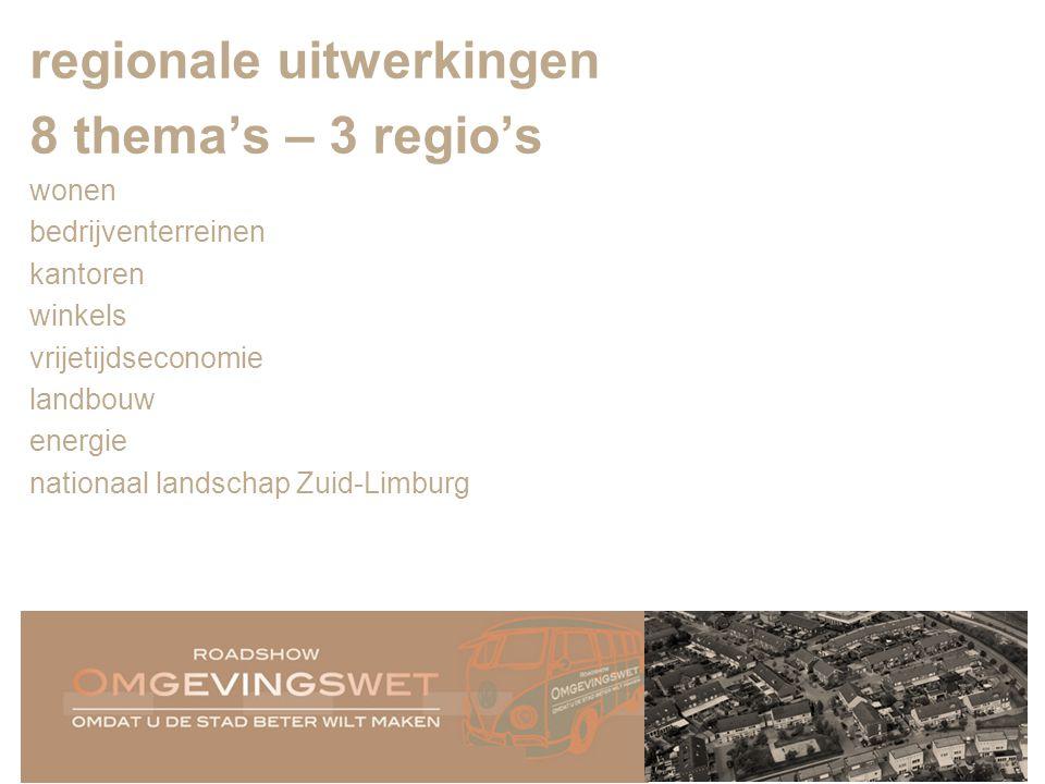 5 regionale uitwerkingen 8 thema's – 3 regio's wonen bedrijventerreinen kantoren winkels vrijetijdseconomie landbouw energie nationaal landschap Zuid-Limburg