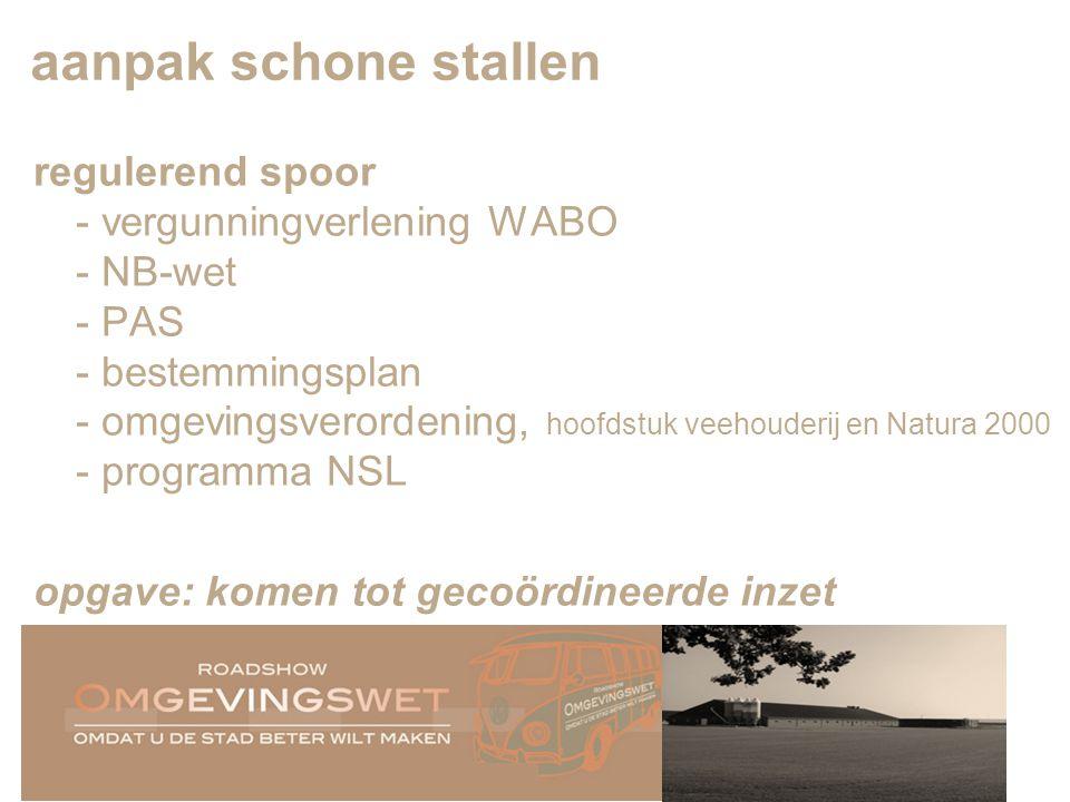 8 aanpak schone stallen regulerend spoor - vergunningverlening WABO - NB-wet - PAS - bestemmingsplan - omgevingsverordening, hoofdstuk veehouderij en Natura 2000 - programma NSL opgave: komen tot gecoördineerde inzet