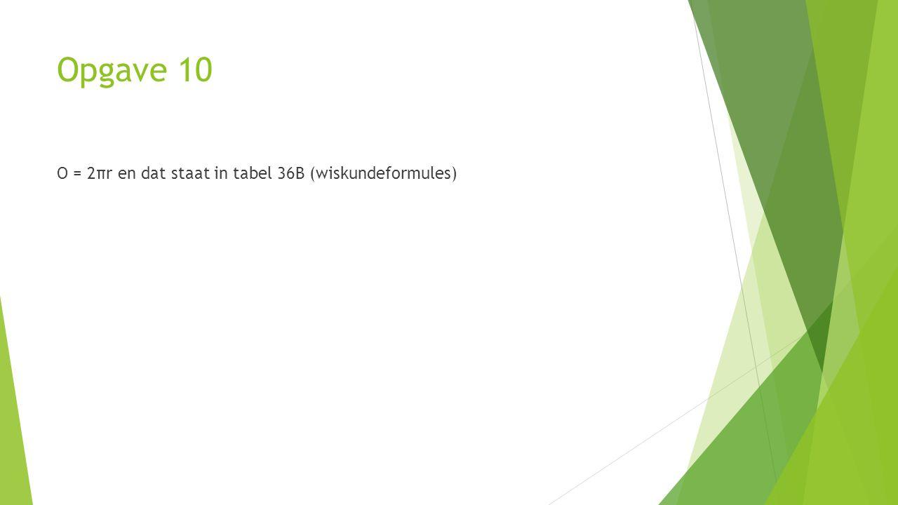 Opgave 10 O = 2πr en dat staat in tabel 36B (wiskundeformules)