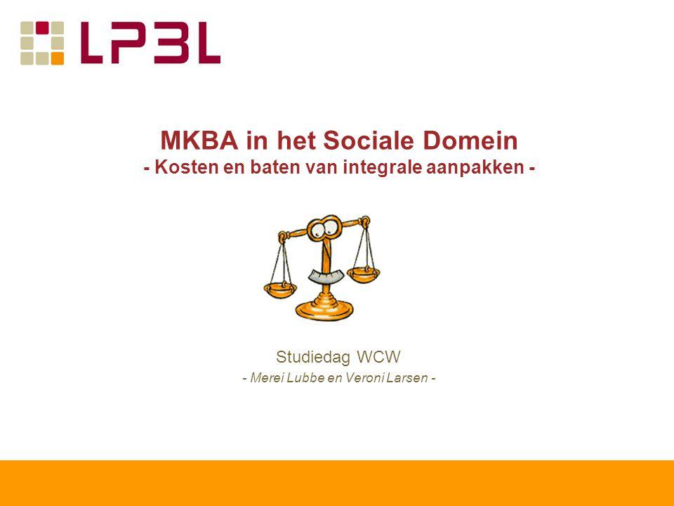 MKBA in het Sociale Domein - Kosten en baten van integrale aanpakken - Studiedag WCW - Merei Lubbe en Veroni Larsen -