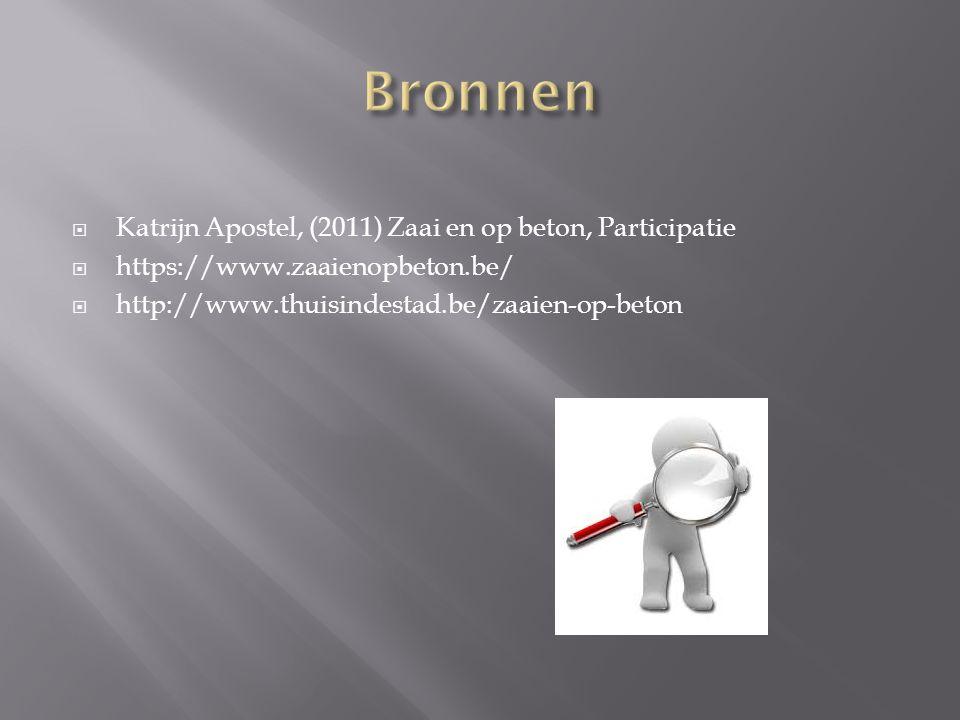  Katrijn Apostel, (2011) Zaai en op beton, Participatie  https://www.zaaienopbeton.be/  http://www.thuisindestad.be/zaaien-op-beton