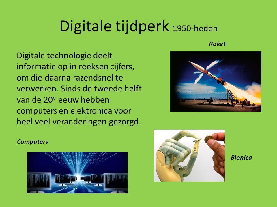 Digitale tijdperk 1950-heden Digitale technologie deelt informatie op in reeksen cijfers, om die daarna razendsnel te verwerken. Sinds de tweede helft