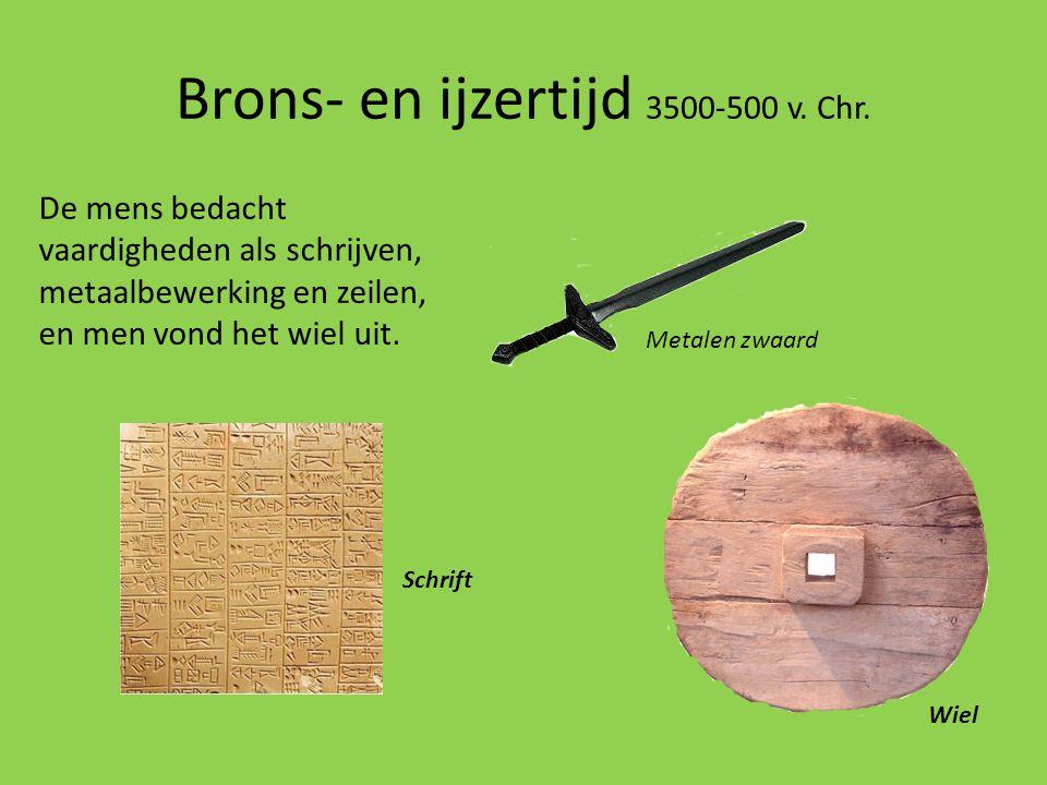 Brons- en ijzertijd 3500-500 v. Chr. De mens bedacht vaardigheden als schrijven, metaalbewerking en zeilen, en men vond het wiel uit. Wiel Metalen zwa