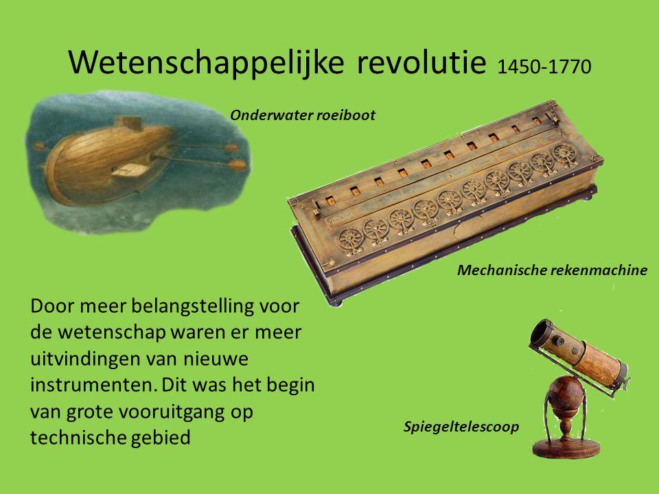 Wetenschappelijke revolutie 1450-1770 Door meer belangstelling voor de wetenschap waren er meer uitvindingen van nieuwe instrumenten. Dit was het begi