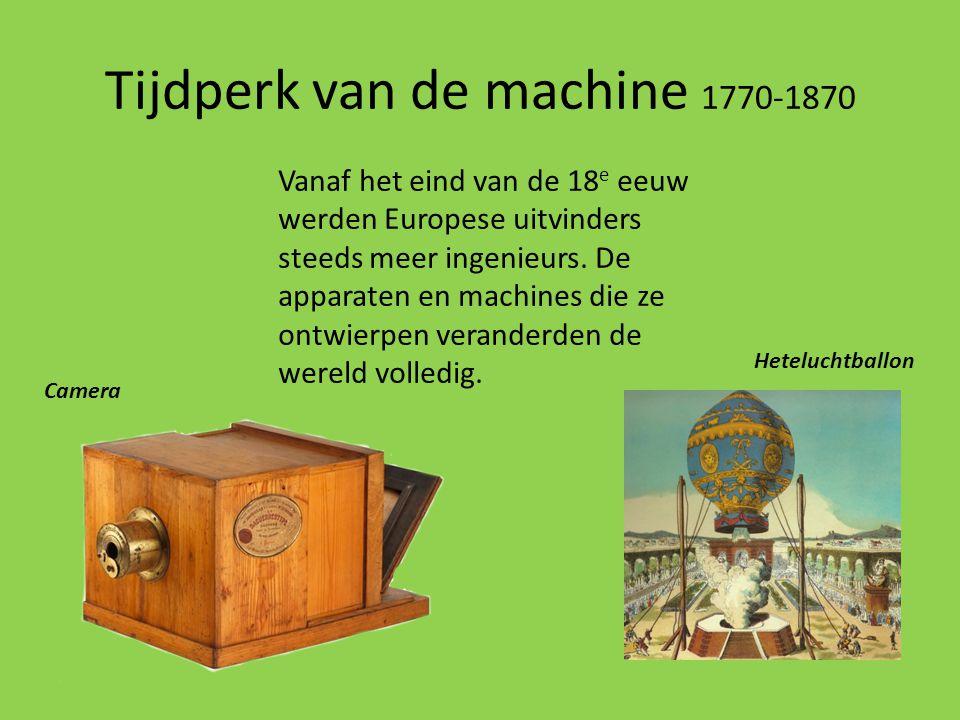 Tijdperk van de machine 1770-1870 Vanaf het eind van de 18 e eeuw werden Europese uitvinders steeds meer ingenieurs. De apparaten en machines die ze o