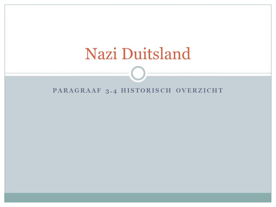 PARAGRAAF 3.4 HISTORISCH OVERZICHT Nazi Duitsland