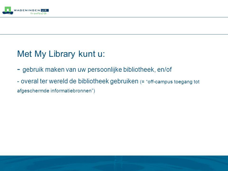"""Met My Library kunt u: - gebruik maken van uw persoonlijke bibliotheek, en/of - overal ter wereld de bibliotheek gebruiken (= """"off-campus toegang tot"""