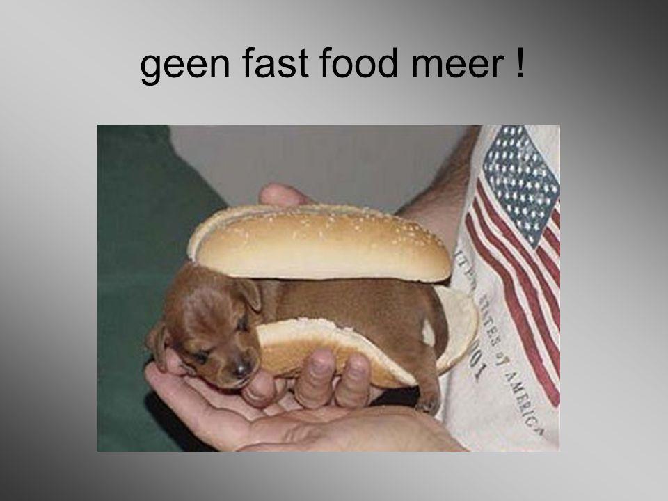 geen fast food meer !
