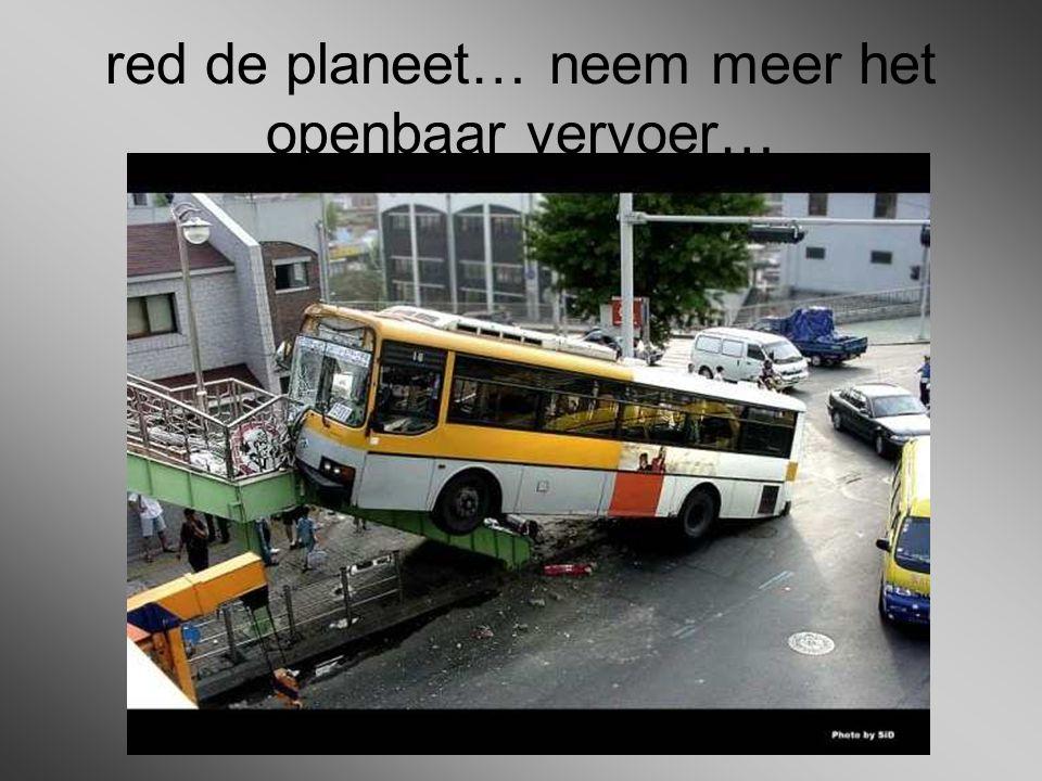 red de planeet… neem meer het openbaar vervoer…