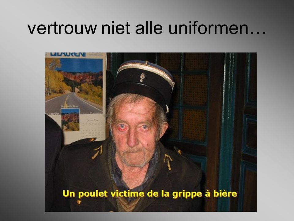 vertrouw niet alle uniformen…