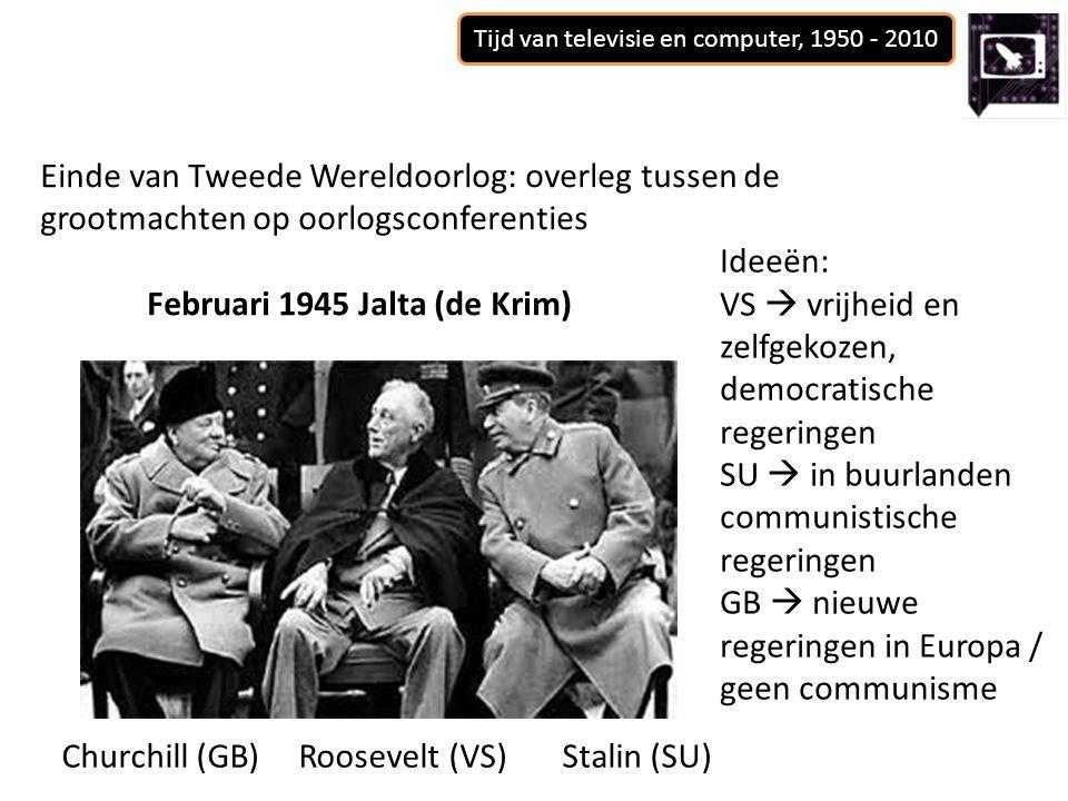 Tijd van televisie en computer, 1950 - 2010 Einde van Tweede Wereldoorlog: overleg tussen de grootmachten op oorlogsconferenties Februari 1945 Jalta (