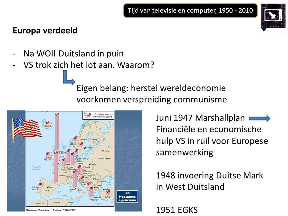 Tijd van televisie en computer, 1950 - 2010 Europa verdeeld -Na WOII Duitsland in puin -VS trok zich het lot aan. Waarom? Eigen belang: herstel wereld
