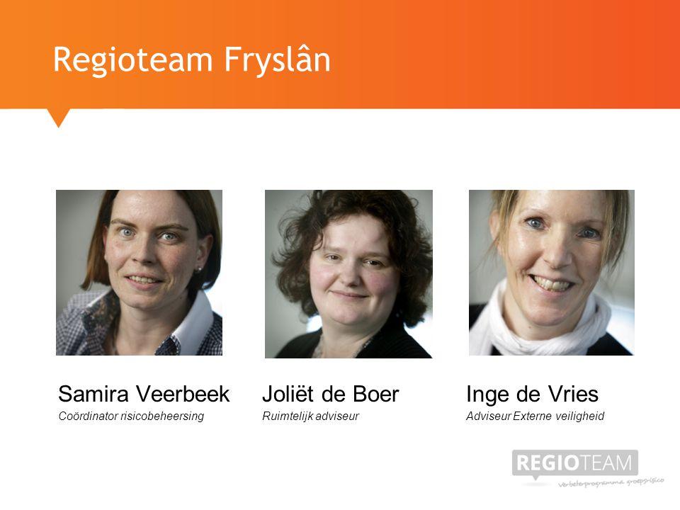 Samira VeerbeekJoliët de BoerInge de Vries Coördinator risicobeheersing Ruimtelijk adviseurAdviseur Externe veiligheid Regioteam Fryslân