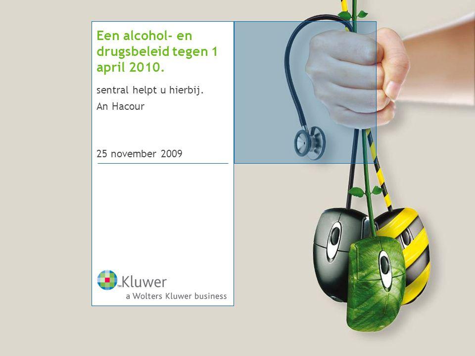 25 november 2009 Een alcohol- en drugsbeleid tegen 1 april 2010. sentral helpt u hierbij. An Hacour