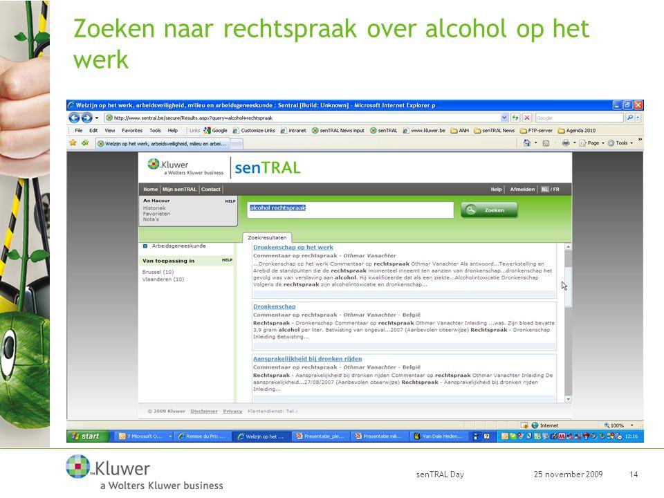 25 november 2009 senTRAL Day 14 Zoeken naar rechtspraak over alcohol op het werk