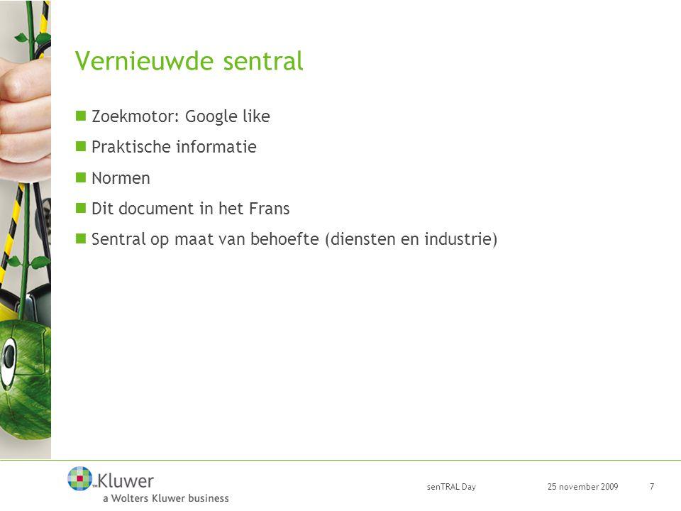 25 november 2009 senTRAL Day 7 Vernieuwde sentral Zoekmotor: Google like Praktische informatie Normen Dit document in het Frans Sentral op maat van be
