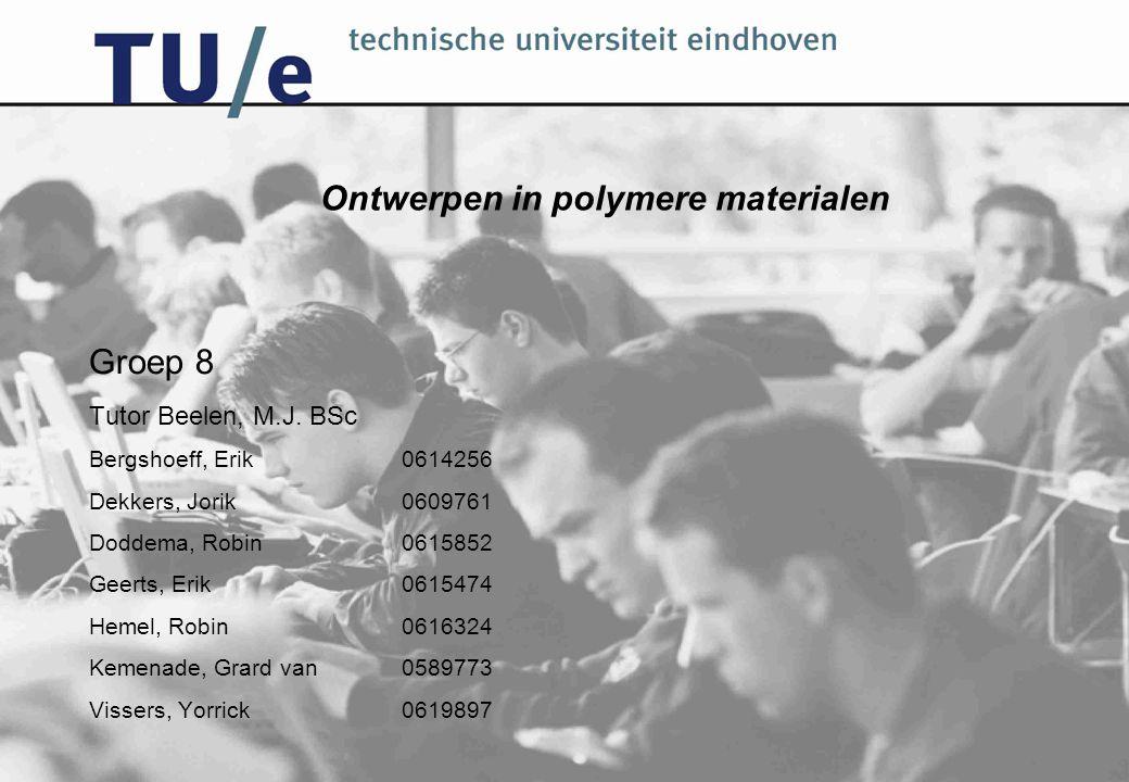Ontwerpen in polymere materialen Groep 8 Tutor Beelen, M.J. BSc Bergshoeff, Erik0614256 Dekkers, Jorik0609761 Doddema, Robin0615852 Geerts, Erik061547