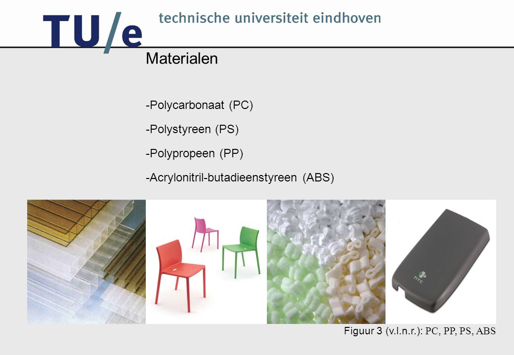 Materialen -Polycarbonaat (PC) -Polystyreen (PS) -Polypropeen (PP) -Acrylonitril-butadieenstyreen (ABS) Figuur 3 (v.l.n.r.): PC, PP, PS, ABS