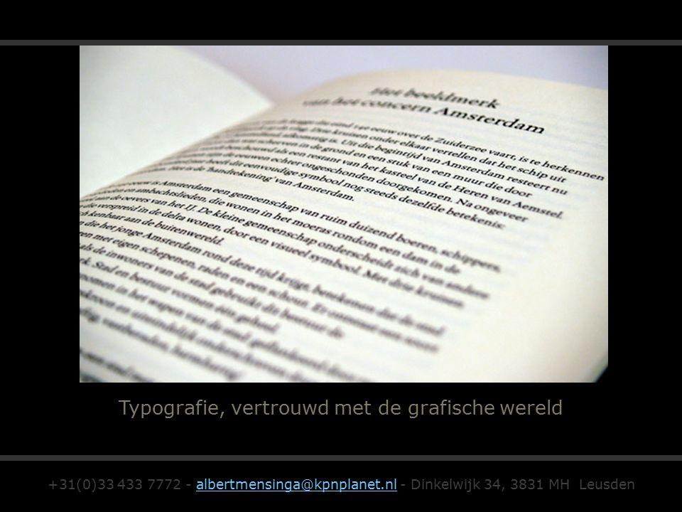 Typografie, vertrouwd met de grafische wereld +31(0)33 433 7772 - albertmensinga@kpnplanet.nl - Dinkelwijk 34, 3831 MH Leusdenalbertmensinga@kpnplanet.nl