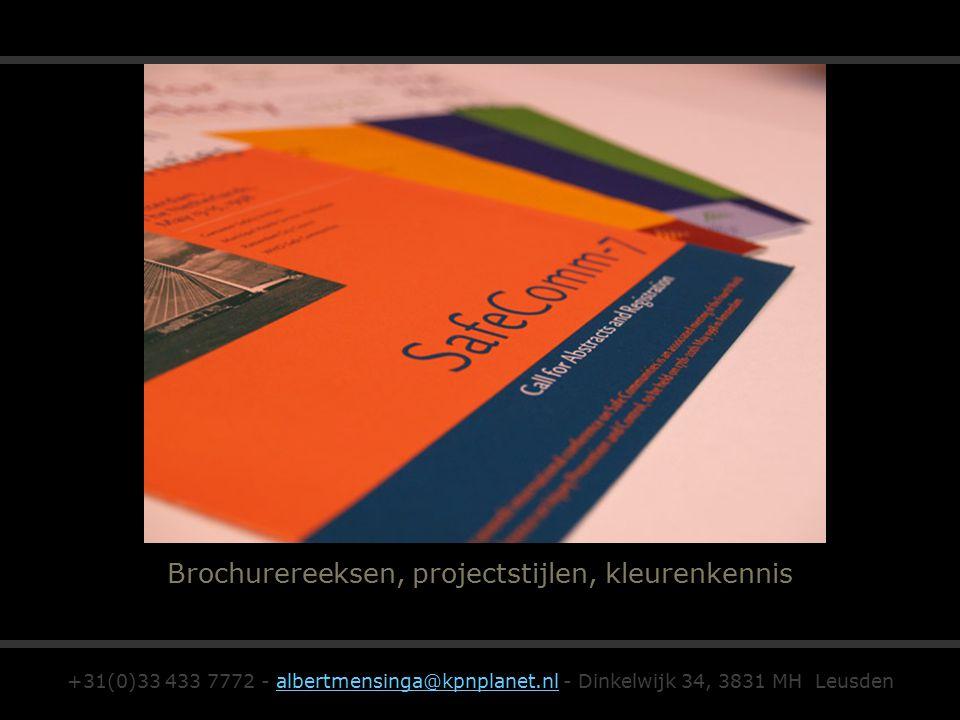Brochurereeksen, projectstijlen, kleurenkennis +31(0)33 433 7772 - albertmensinga@kpnplanet.nl - Dinkelwijk 34, 3831 MH Leusdenalbertmensinga@kpnplane