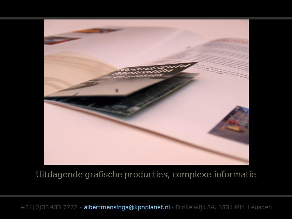 Uitdagende grafische producties, complexe informatie +31(0)33 433 7772 - albertmensinga@kpnplanet.nl - Dinkelwijk 34, 3831 MH Leusdenalbertmensinga@kpnplanet.nl