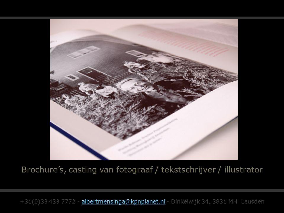 Brochure's, casting van fotograaf / tekstschrijver / illustrator +31(0)33 433 7772 - albertmensinga@kpnplanet.nl - Dinkelwijk 34, 3831 MH Leusdenalber