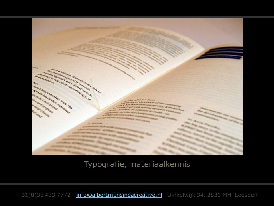 Typografie, materiaalkennis +31(0)33 433 7772 - info@albertmensingacreative.nl - Dinkelwijk 34, 3831 MH Leusdeninfo@albertmensingacreative.nl