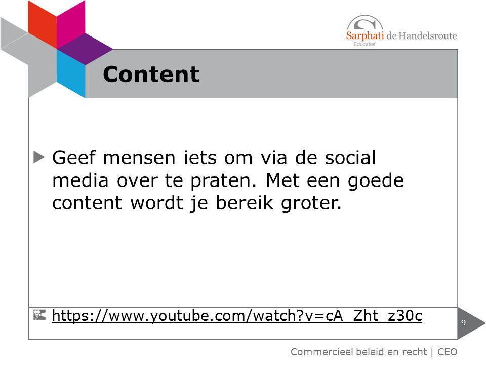 Geef mensen iets om via de social media over te praten. Met een goede content wordt je bereik groter. 9 Commercieel beleid en recht | CEO Content http