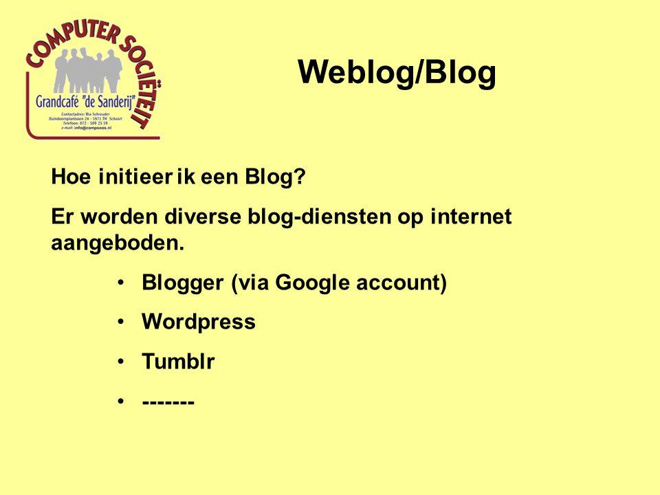 Weblog/Blog Hoe initieer ik een Blog? Er worden diverse blog-diensten op internet aangeboden. Blogger (via Google account) Wordpress Tumblr -------