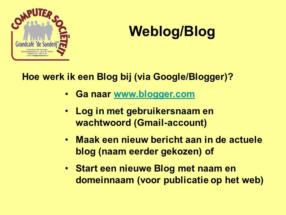 Weblog/Blog Hoe werk ik een Blog bij (via Google/Blogger)? Ga naar www.blogger.comwww.blogger.com Log in met gebruikersnaam en wachtwoord (Gmail-accou