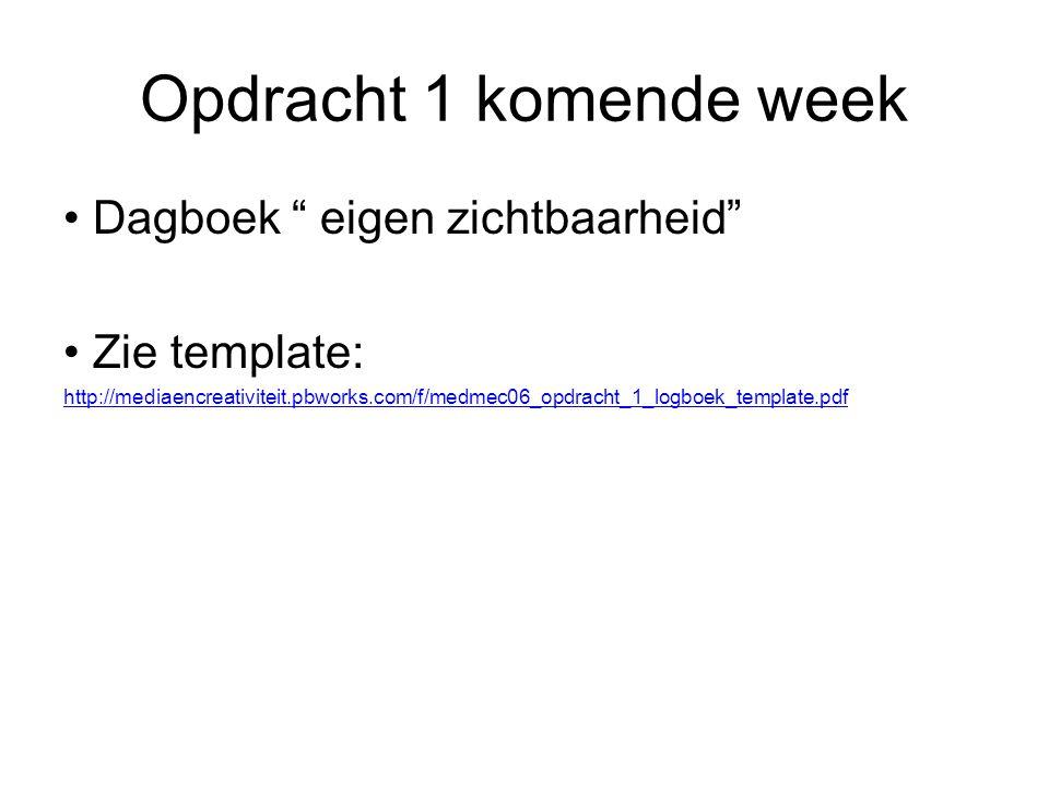 Opdracht 1 komende week Dagboek eigen zichtbaarheid Zie template: http://mediaencreativiteit.pbworks.com/f/medmec06_opdracht_1_logboek_template.pdf