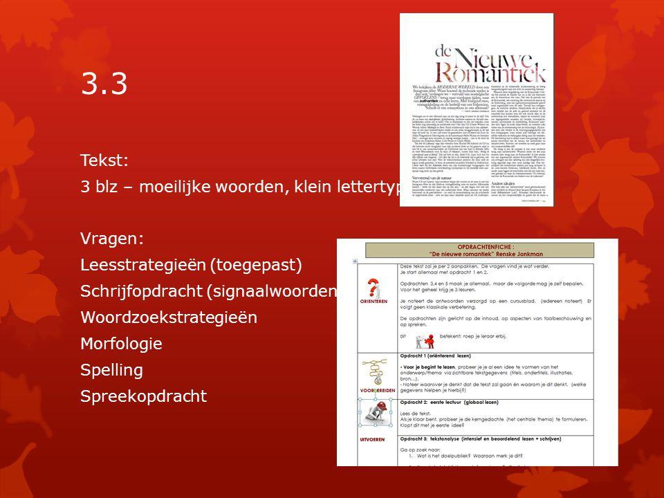 3.3 Tekst: 3 blz – moeilijke woorden, klein lettertype Vragen: Leesstrategieën (toegepast) Schrijfopdracht (signaalwoorden) Woordzoekstrategieën Morfologie Spelling Spreekopdracht