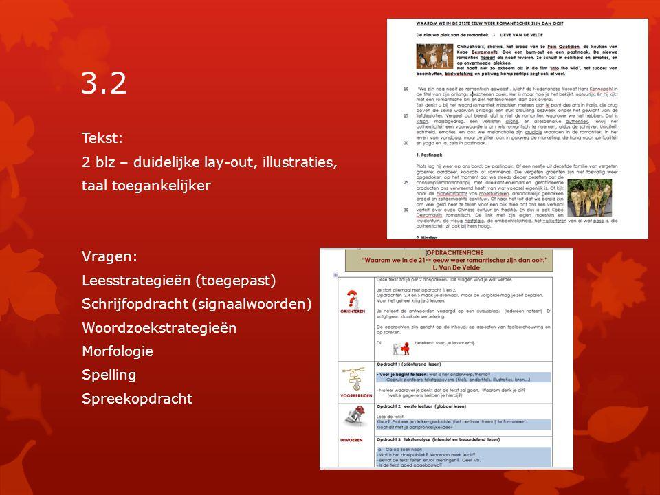 3.2 Tekst: 2 blz – duidelijke lay-out, illustraties, taal toegankelijker Vragen: Leesstrategieën (toegepast) Schrijfopdracht (signaalwoorden) Woordzoekstrategieën Morfologie Spelling Spreekopdracht