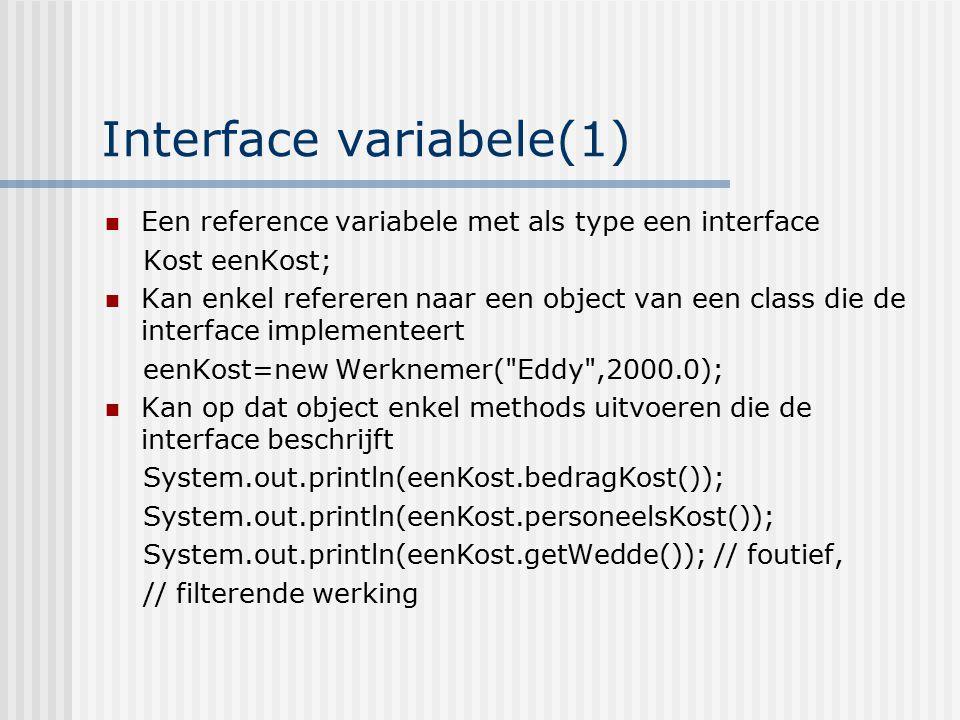 Interface variabele(1) Een reference variabele met als type een interface Kost eenKost; Kan enkel refereren naar een object van een class die de inter