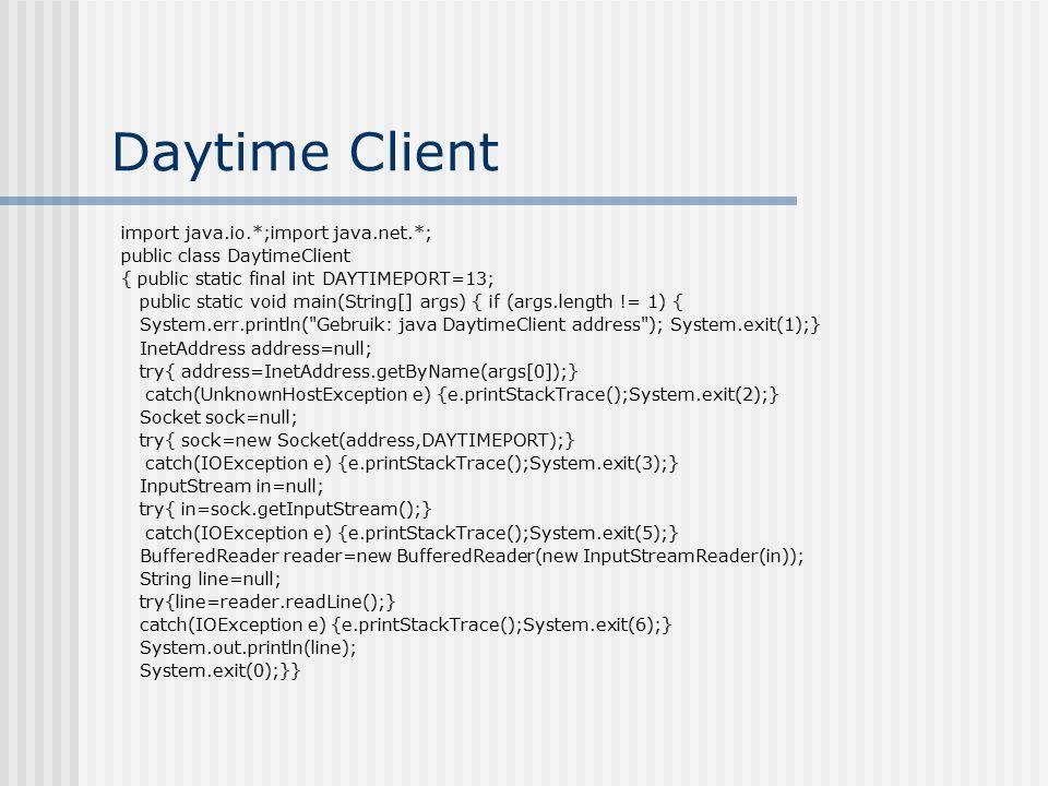 Daytime Client import java.io.*;import java.net.*; public class DaytimeClient { public static final int DAYTIMEPORT=13; public static void main(String