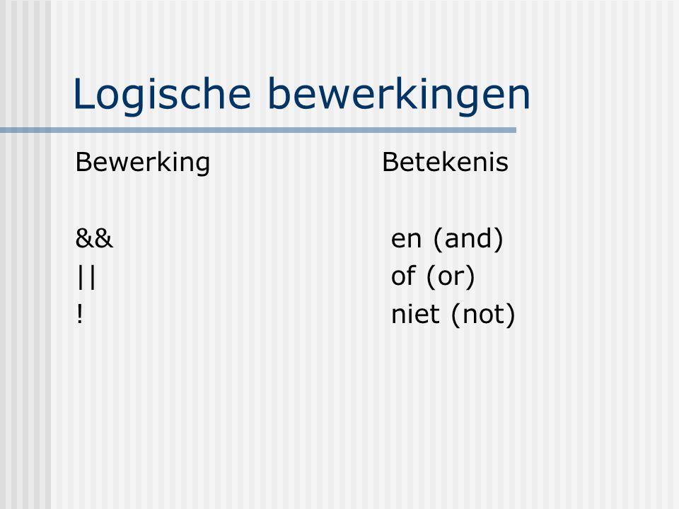 Logische bewerkingen Bewerking && || ! Betekenis en (and) of (or) niet (not)