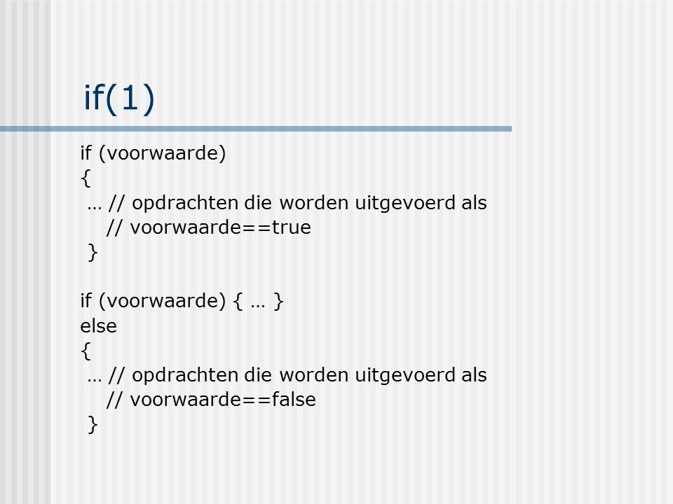 if(1) if (voorwaarde) { … // opdrachten die worden uitgevoerd als // voorwaarde==true } if (voorwaarde) { … } else { … // opdrachten die worden uitgev