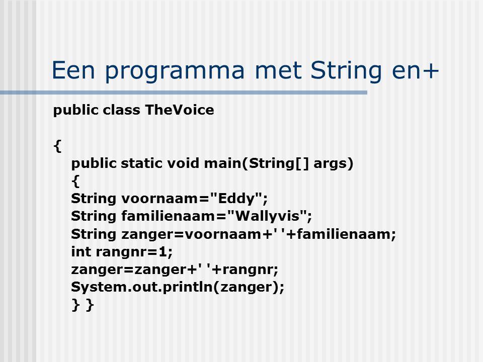 Een programma met String en+ public class TheVoice { public static void main(String[] args) { String voornaam=