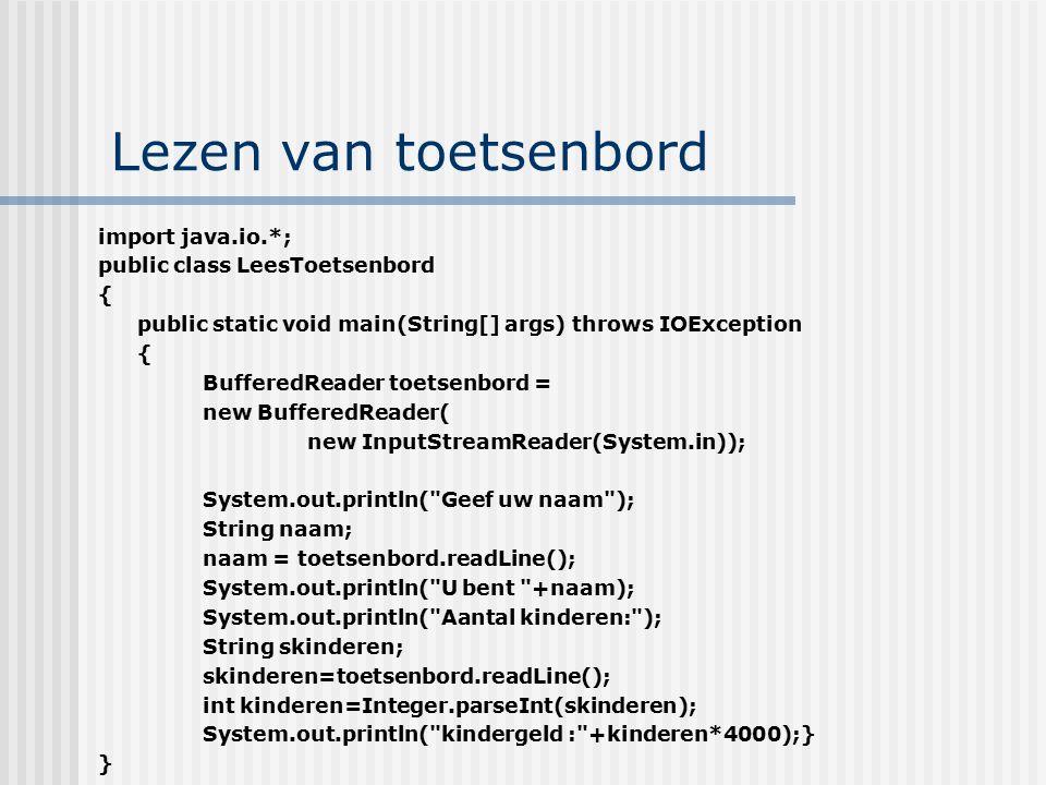 Lezen van toetsenbord import java.io.*; public class LeesToetsenbord { public static void main(String[] args) throws IOException { BufferedReader toet