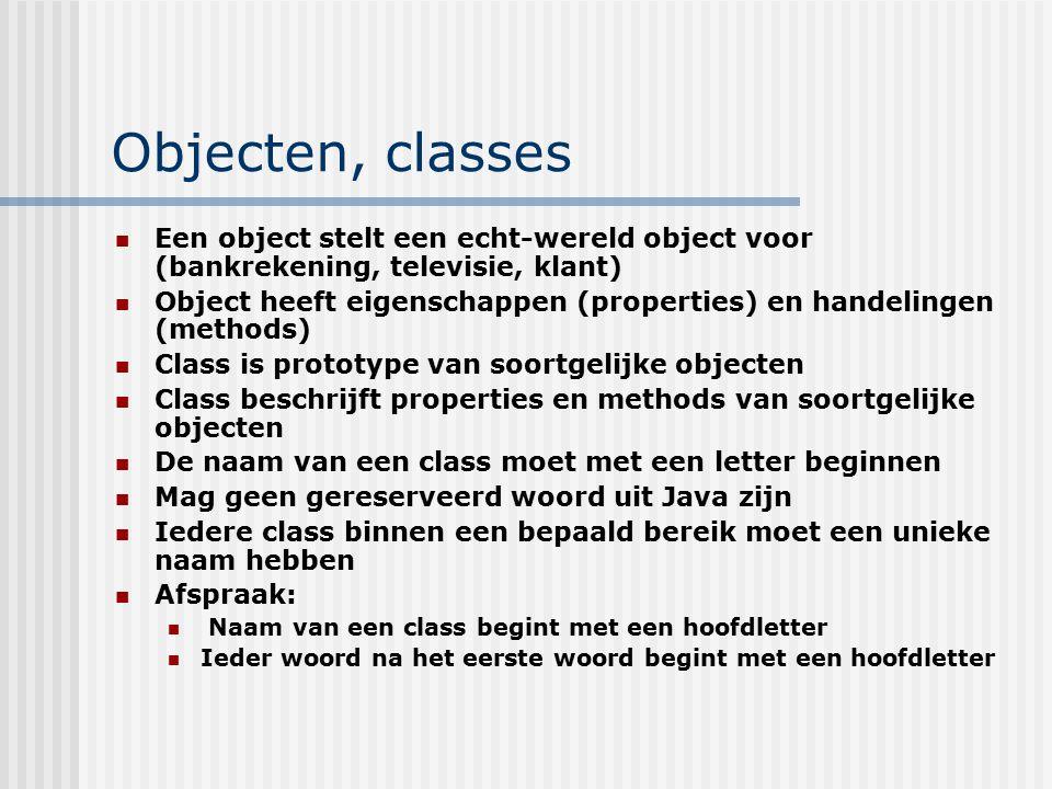 Objecten, classes Een object stelt een echt-wereld object voor (bankrekening, televisie, klant) Object heeft eigenschappen (properties) en handelingen