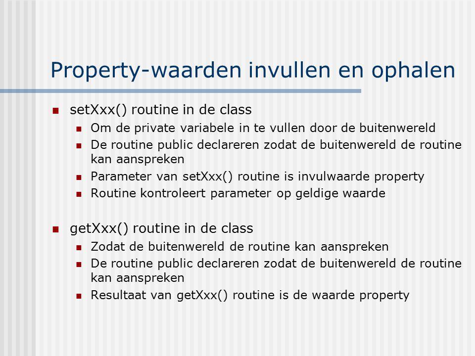 Property-waarden invullen en ophalen setXxx() routine in de class Om de private variabele in te vullen door de buitenwereld De routine public declarer
