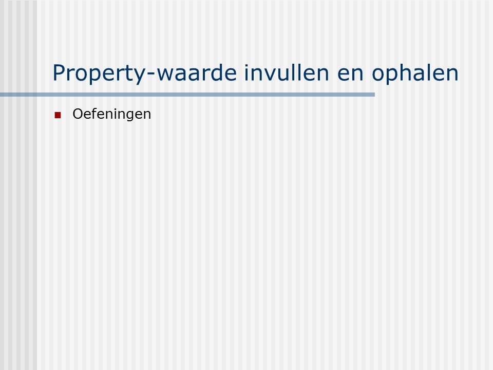Property-waarde invullen en ophalen Oefeningen