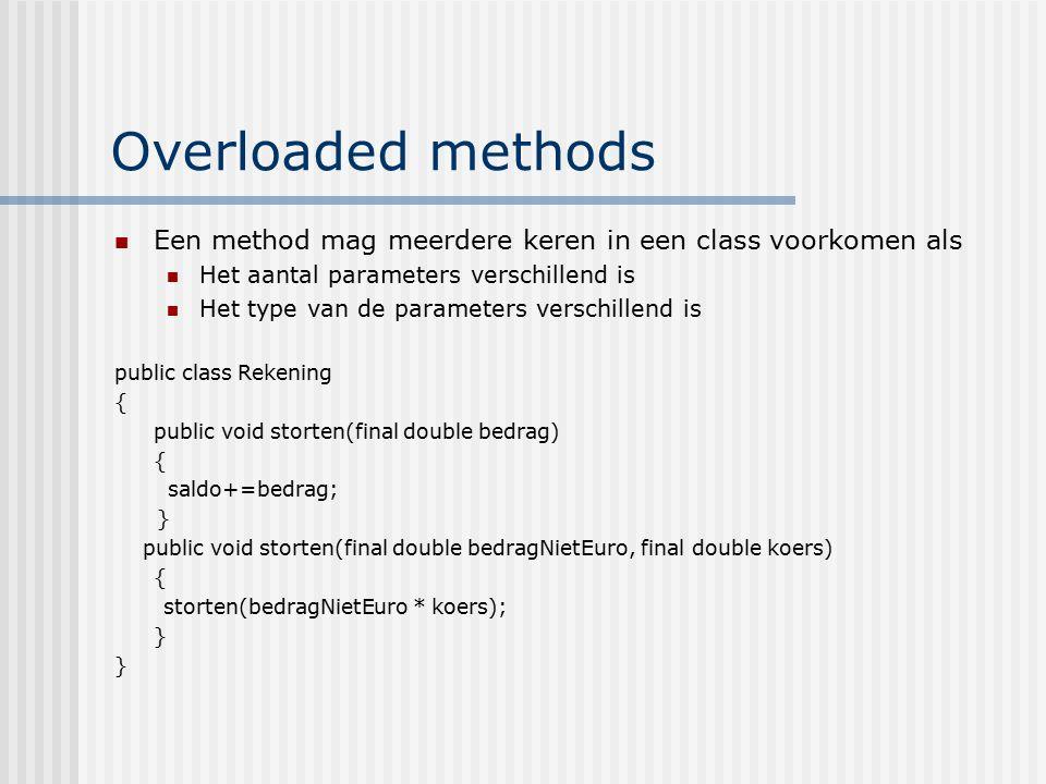 Overloaded methods Een method mag meerdere keren in een class voorkomen als Het aantal parameters verschillend is Het type van de parameters verschill