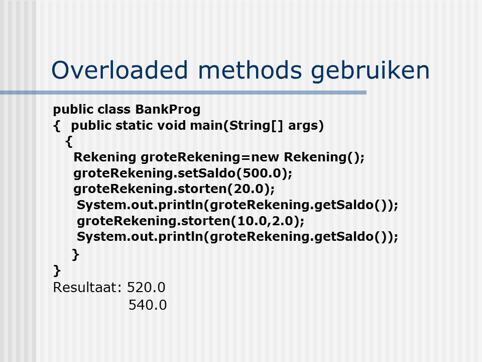 Overloaded methods gebruiken public class BankProg {public static void main(String[] args) { Rekening groteRekening=new Rekening(); groteRekening.setS