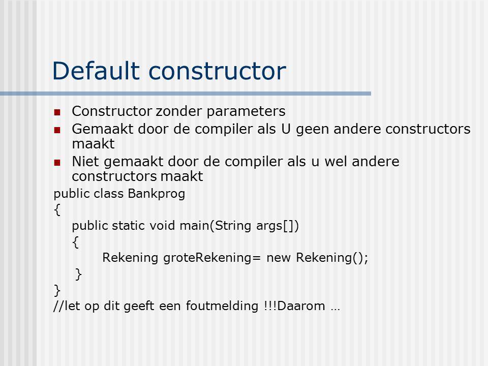 Default constructor Constructor zonder parameters Gemaakt door de compiler als U geen andere constructors maakt Niet gemaakt door de compiler als u we